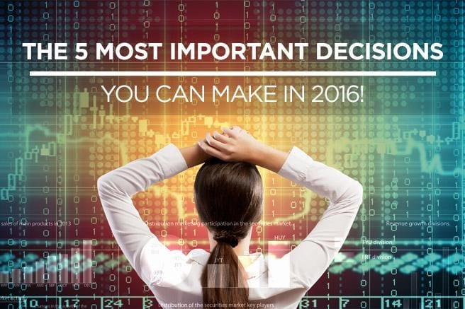 The 5 Most Important Decisions You Can Make In 2016!