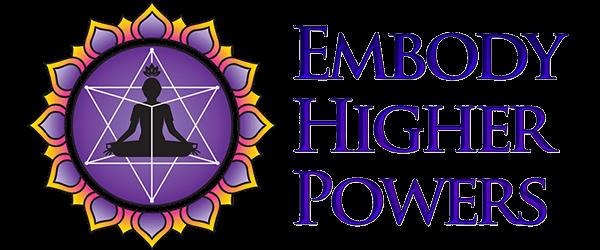 Embody Higher Powers